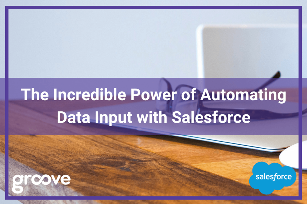 The-Incredible-Power-of-Automating-Data-Input-with-Salesforce-Groove-Blog.png