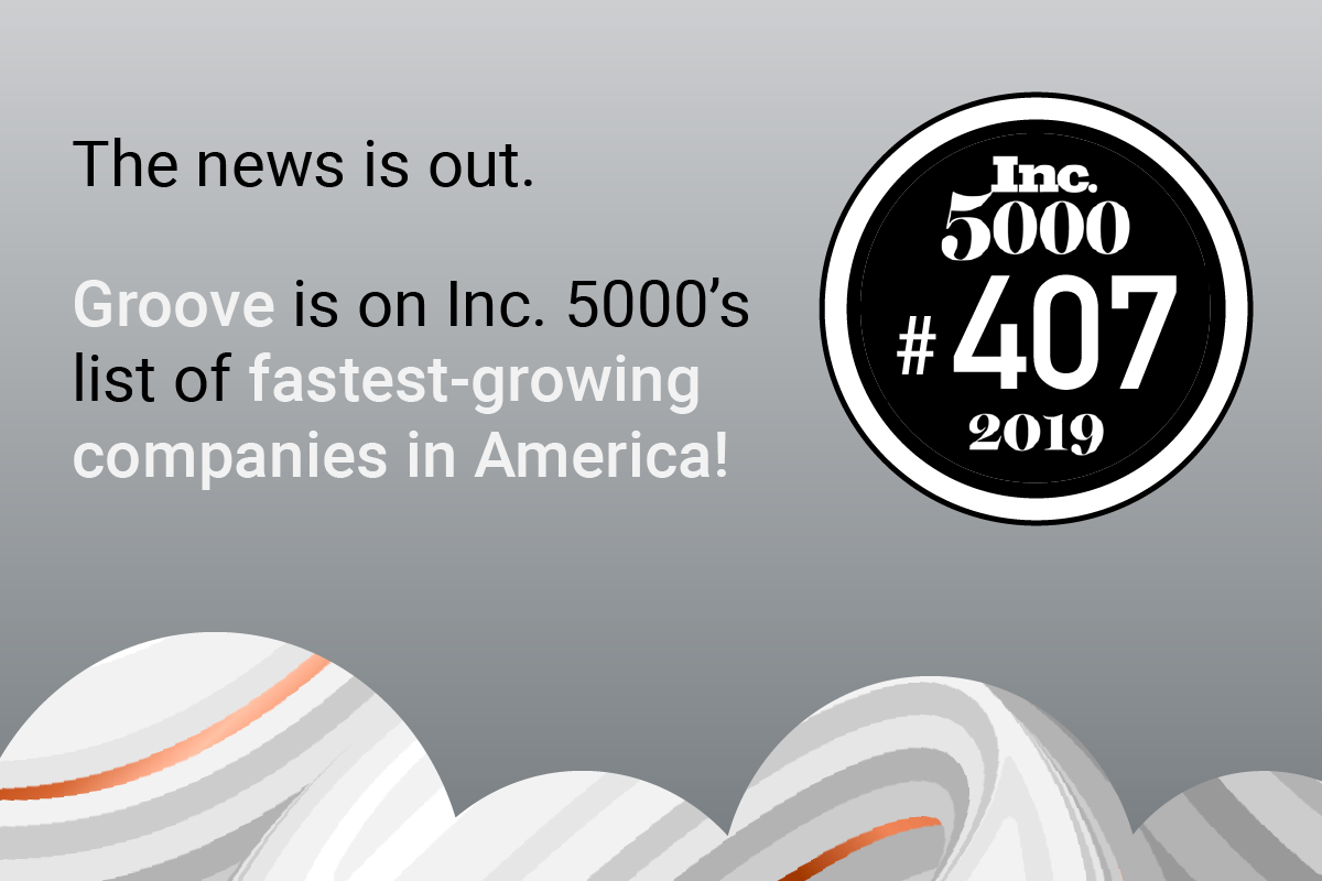 Groove Honored To Be Named In The Inc 5000 Groove Blog