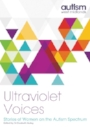 Ultra Violet Voices - Ultra Violet Voices is a book published by Autism west midlands, the book features chapter writtern by a range of individual women and one trans man , discussing their experiences on particular issues.