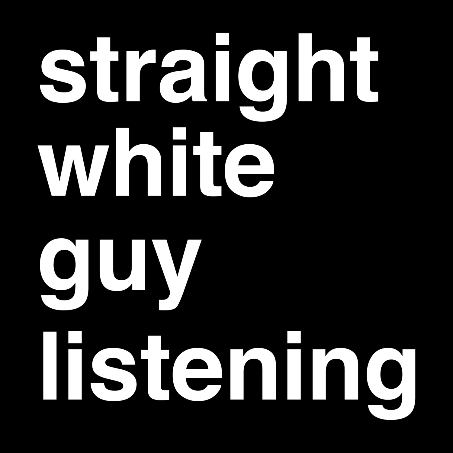 straight white guy listening