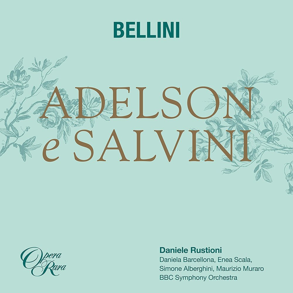 BELLINI: ADELSON E SALVINI Daniele Rustioni BBC Symphony Orchestra Daniela Barcellona, Enea Scala, Simone Alberghini, Maurizio Muraro 2017 OPERA RARA iTunes