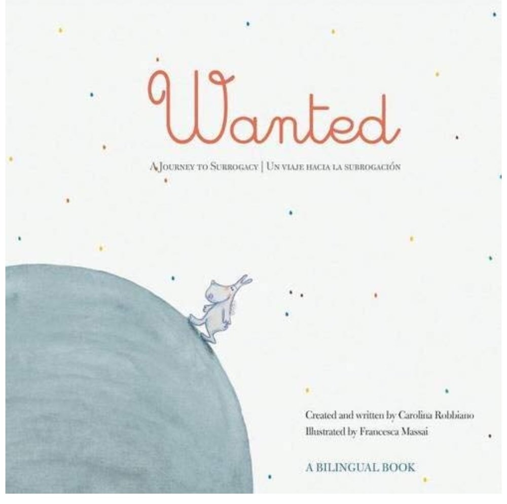 Wanted: A Journey To Surrogacy - Two parents are doing everything they can to have a child. While they embark on a whimsical journey to build on their family, they dream about their baby, learn that love has no boundaries, and make the amazing discovery: there are many ways to have a baby. As they learn to see with new eyes, they begin the biggest adventure of their lives into the world of surrogacy –where they must rely on perseverance, courage, and hope to rise above the challenges.
