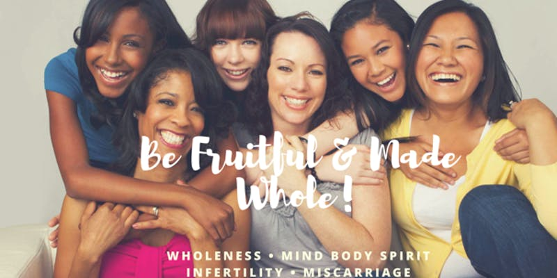 Be Fruitful And Made Whole Infertility Womens Conference.jpg