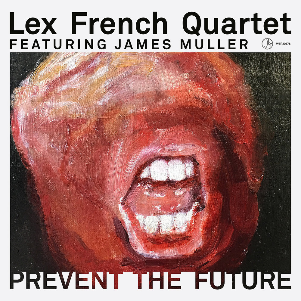 "Lex French Quartet featuring James Muller – ""Prevent the Future"" [Recorded & Mixed (JB), Produced (AP), Mastered (JP), WTR]"