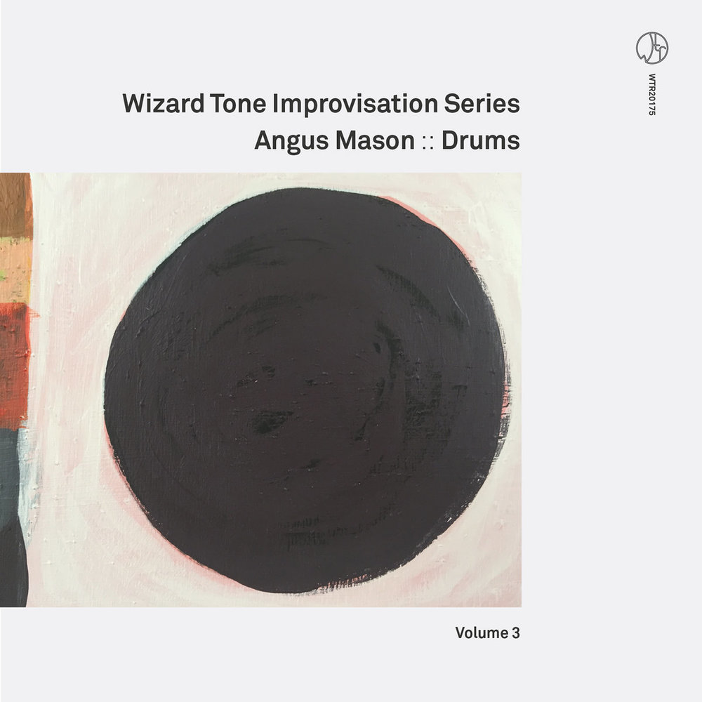 Wizard Tone Improvisation Series Volume 3: Angus Mason [Recorded & Mixed (JB), Mastered (JP), Produced (AP), WTR]