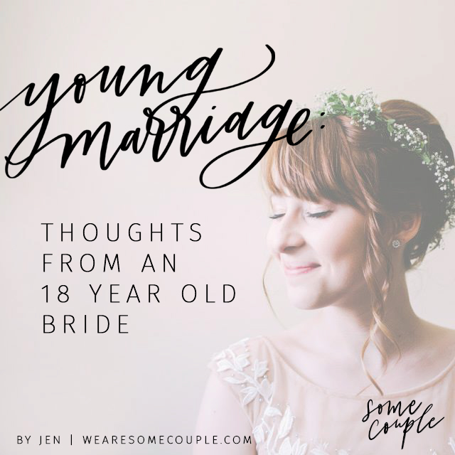 young marriage: thoughts from an 18 year old bride from wearesomecouple.com