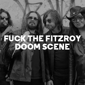 Fuck The Fitzroy Doom Scene