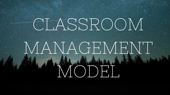 "[Image: ""Classroom Management Model"" in white, capital letters with a starry, forest night sky in the background]"