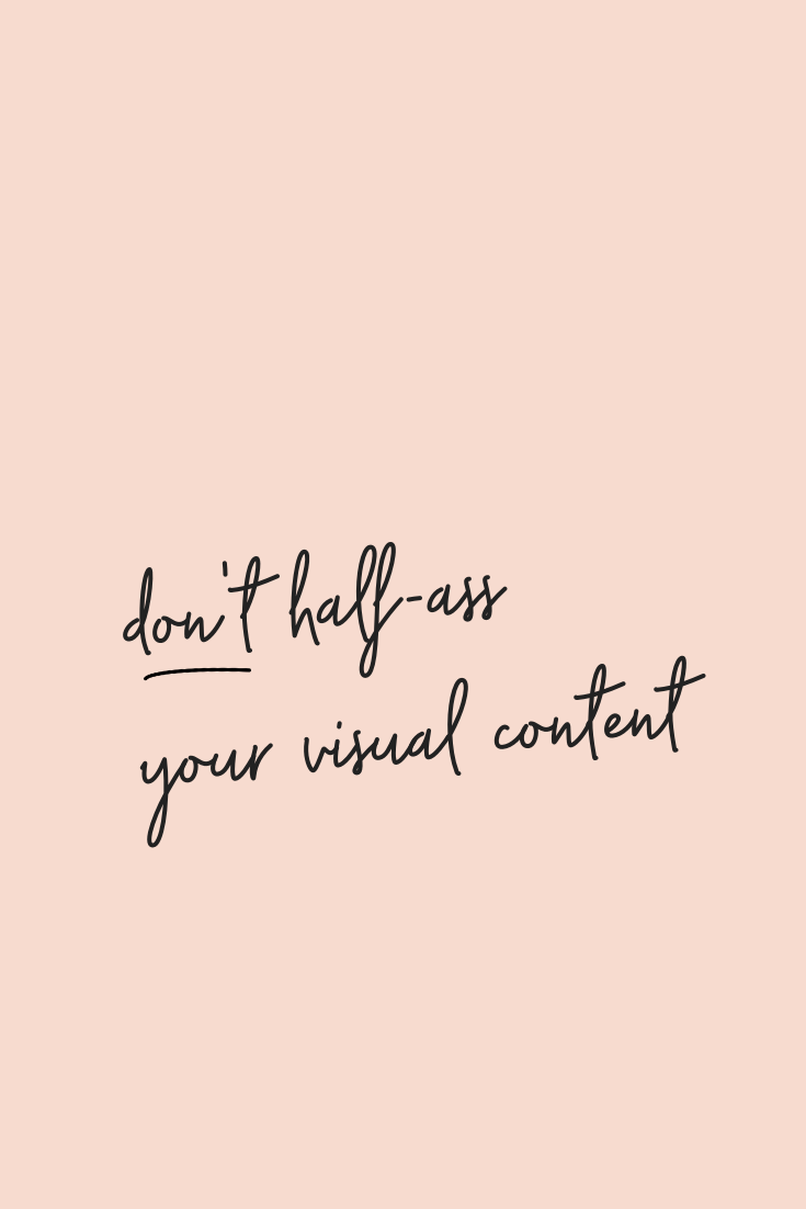 don't half-ass your visual content.png