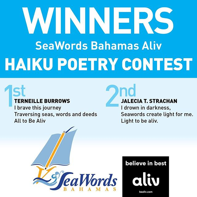 WINNERS SeaWords Bahamas Aliv HAIKU POETRY CONTEST  1ST PLACE TERNEILLE BURROWS I brave this journey Traversing seas, words and deeds All to Be Aliv  2ND PLACE Jalecia T. Strachan I drown in darkness, Seawords create light for me.  Light to be aliv.  @iamaliv #seawordsbealiv #winners #bookwormsunite #bahamas @tadalive
