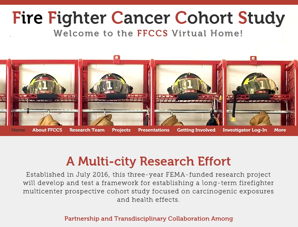 FIREFIGHTER CANCER RESEARCH  We're participating in the Fire Fighter Cancer Cohort Study, this multi-year, multi-disciplinary study.