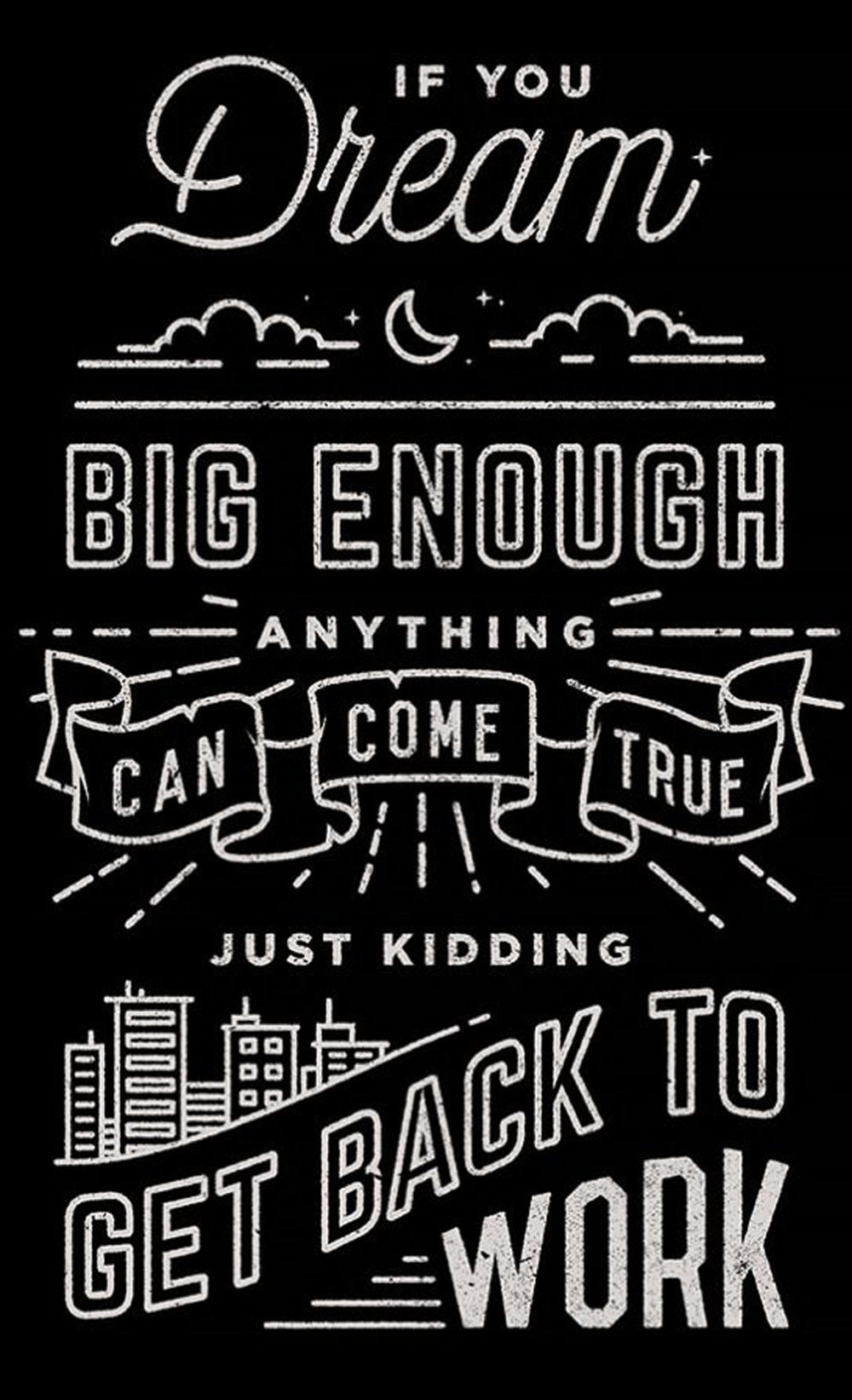 Inspiration // Dream Big Just Kidding // 14x23 // $65