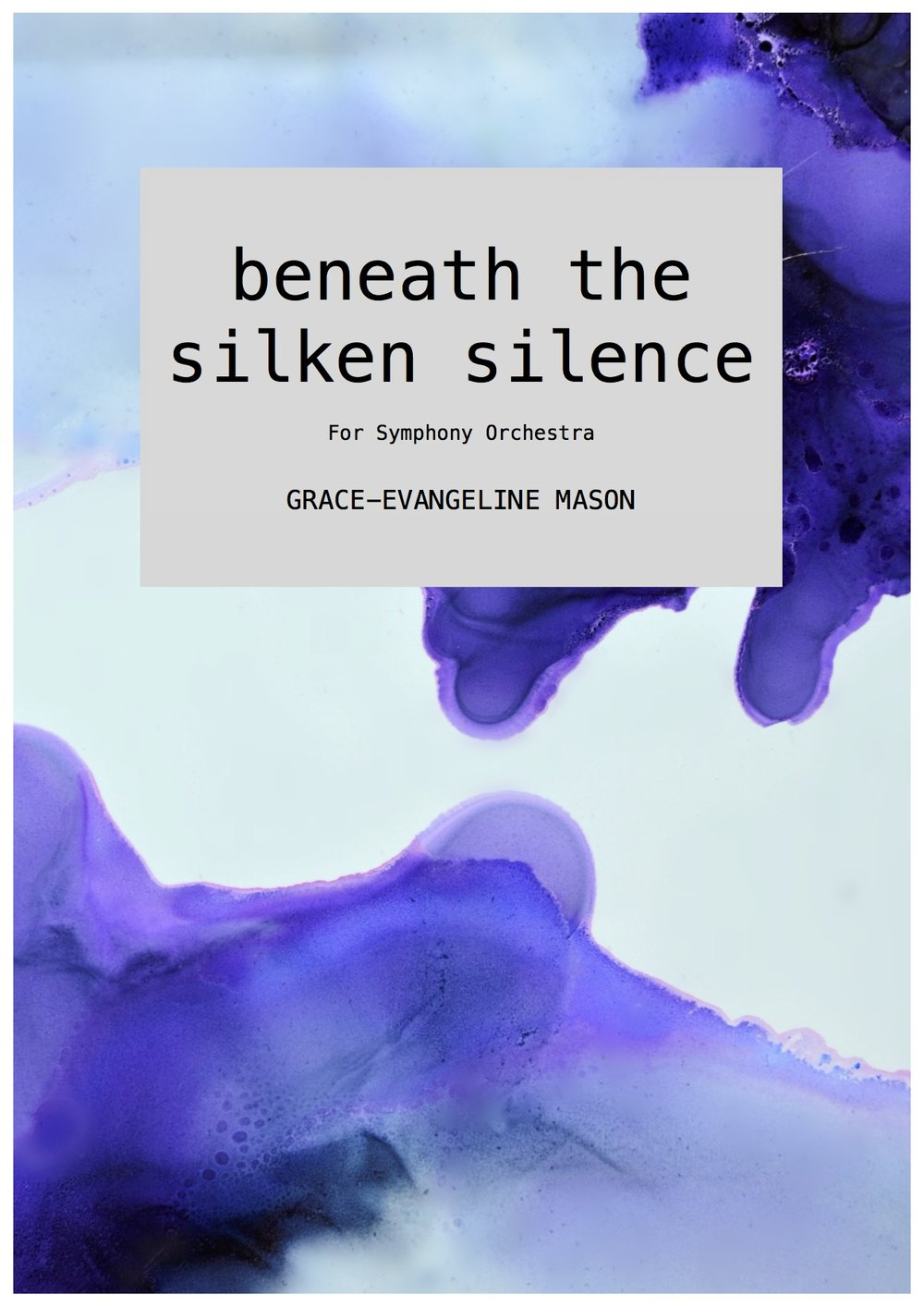 'beneath the silken silence' (2018) - for Symphony OrchestraDuration: 3'30