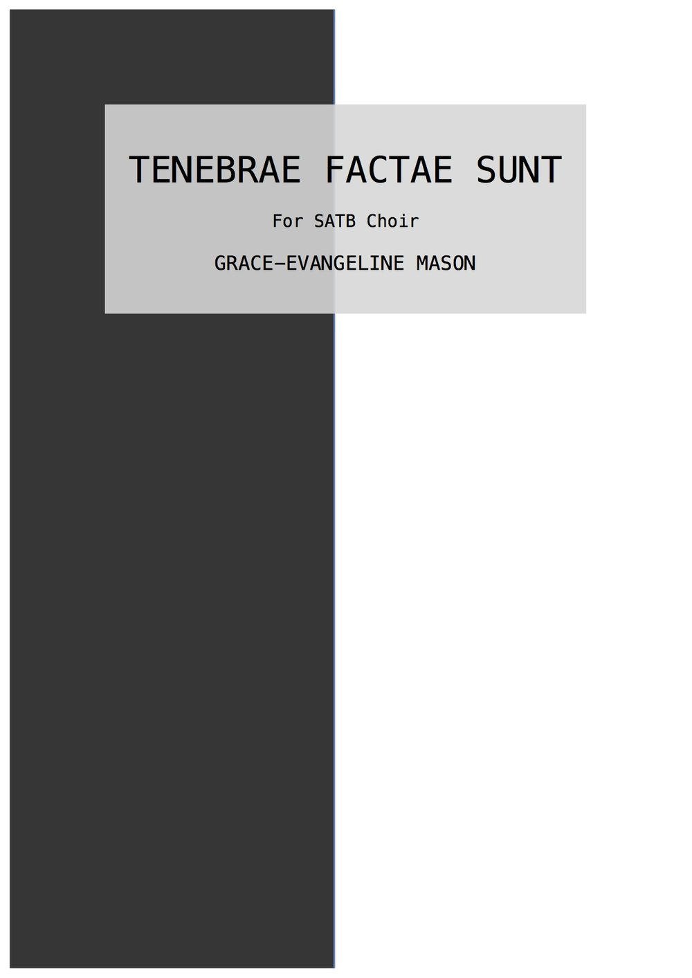 Tenebrae Factae Sunt (2018) - for SATB choirDuration: 4'A setting of the words from the Response for Matins of Good FridayFirst performed by Manchester Renaissance Ensemble (18/05/18). Recording available on Spotify.