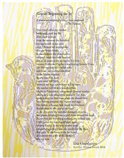 2016:   Lisa Grunberger 's winning poem, selected by judge JC Todd, is pictured here in its broadside form. The broadside was also created by MaryAnn L. Miller, who donates her time and materials to the cause!