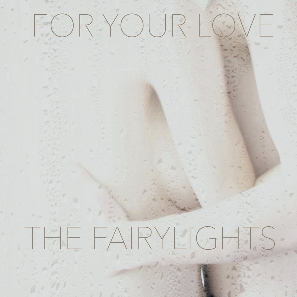 THE FAIRYLIGHTS - FOR YOUR LOVE DEBUT SINGLE PRODUCED BY NICK HEATH AND EVAN REEVES SLEEVE PHOTO: VERONIKA TUMOVA PHOTOS: LISA SICILIANO DESIGN & ART DIRECTION: NICK HEATH/BIRDLAND ART