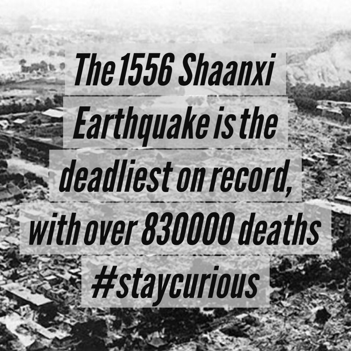 The 1556 Shaanxi Earthquake is the deadliest on record, with over 830000  deaths