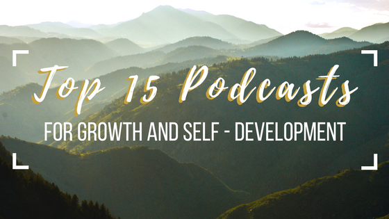 Top 15 Podcasts For Growth + Self-Development - Did you know theres free knowledge available to you wherever you go?