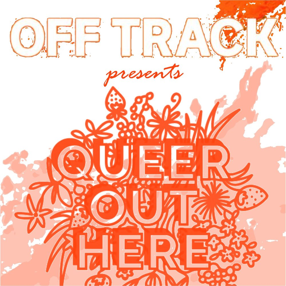 Off Track presents Queer Out Here.jpg