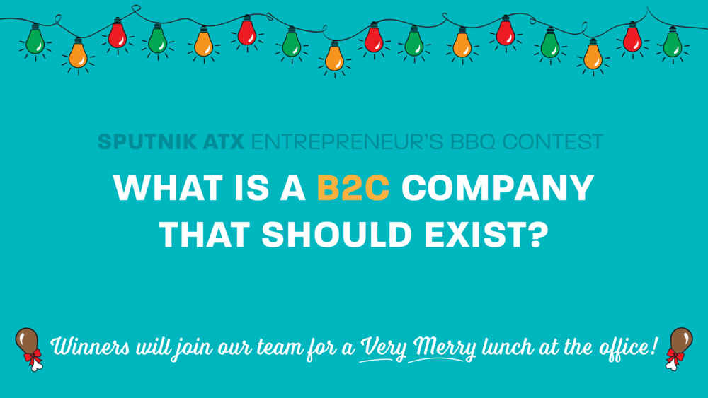 Hey, guess what? We're preordering Stubbs BBQ for 10 people to join us for lunch at our office on December 11. The catch: you have to have lunch with a VC.   Answer the following question and we'll announce the winners in two weeks. (To answer,  make a post here  or on twitter with  #b2cbbq )   What's a B2C company that should exist?    Location: Our office at 301 Congress 22nd Floor  ~~~Thank you to our sponsor, TriNet, cloud-based HR for startups!~~~