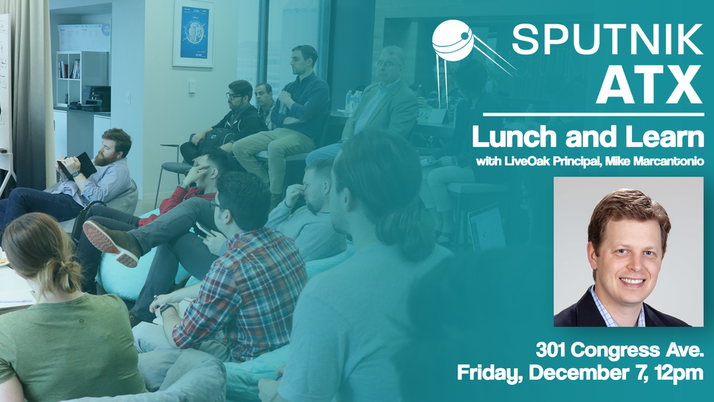 SputnikATX's office will host a lunch and learn session from Noon to 1pm consisting of a talk and Q&A hosted by LiveOak Venture's Mike Marcantonio.   If you've got a killer concept and you're ready to grow, but you're not sure how to raise your first round of outside capital, this is the event for you.