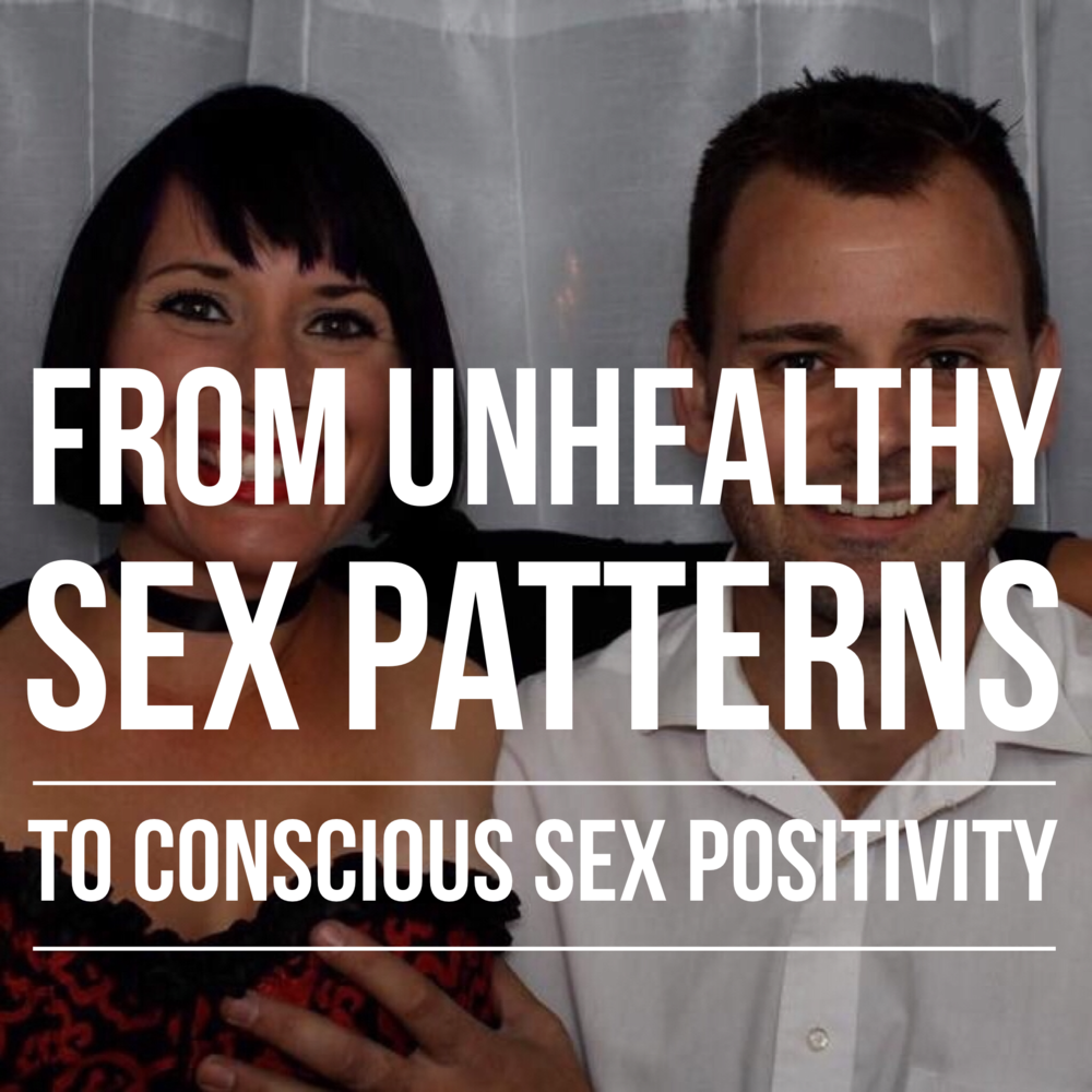 From Unhealthy Sex Patterns to Conscious Sex Positivity podcast art.PNG