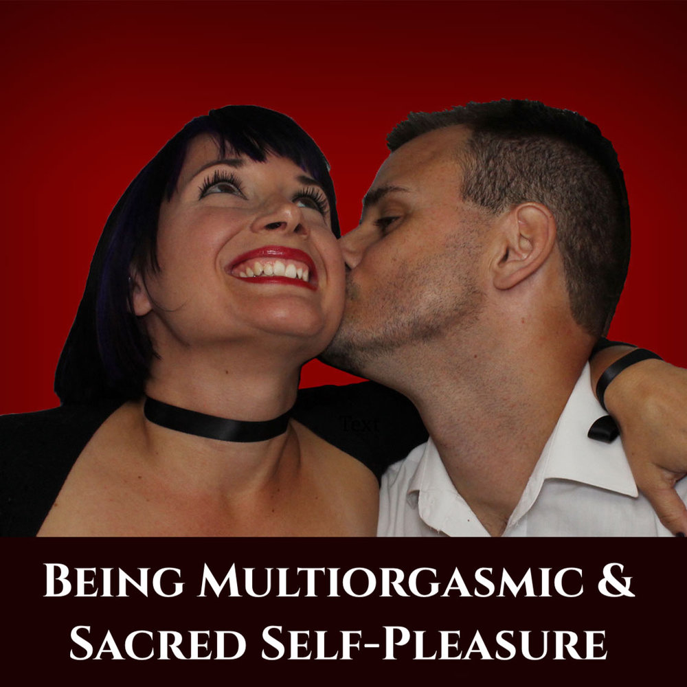 Being Multiorgasmic and Sacred Self Pleasure episode podcast art.jpeg