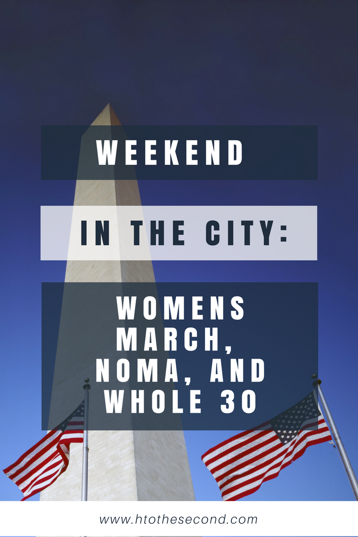 Weekend in the City: Women's March, NoMa, and Whole 30