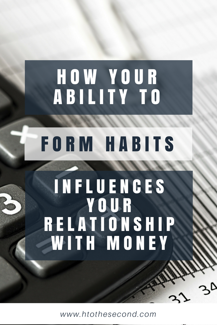 How Your Ability to Form Habits Influences Your Relationship With Money
