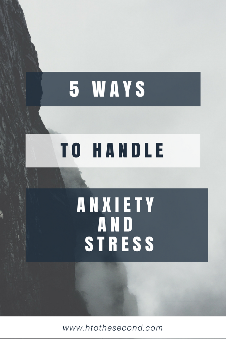 5 Ways to Handle Anxiety and Stress