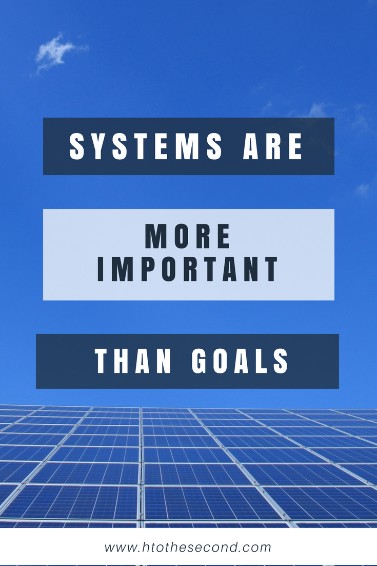 Systems Are More Important Than Goals