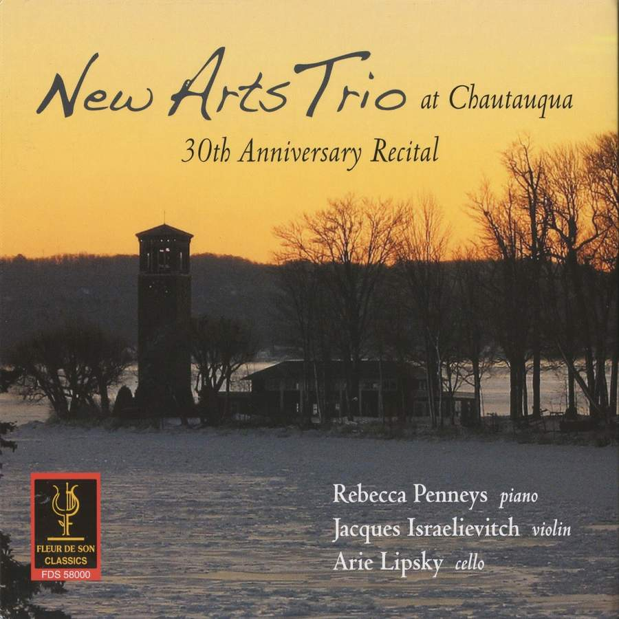 New Arts Trio at Chautauqua: 30th Anniversary Recital - Fleur de Son Classics  ©2010Rebecca Penneys, pianoJacques Israelievitch, violinArie Lipsky, celloWorks by Dvořák, Colina, Piazzolla, Milch-Sheriff.