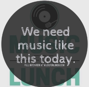"""We need music like this today.""  -Music for Lunch (Oct. 2017)  Click image for full interview."