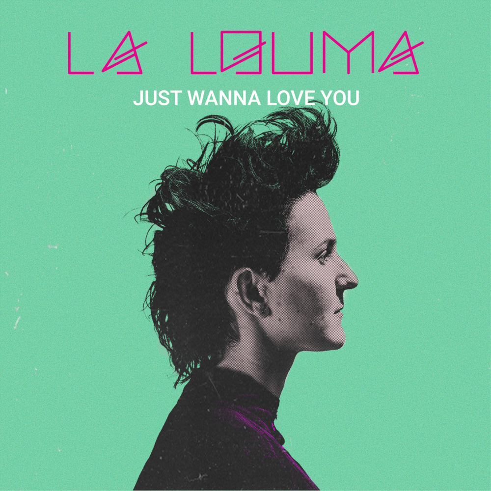 La Louma - Just Wanna Love You - Single