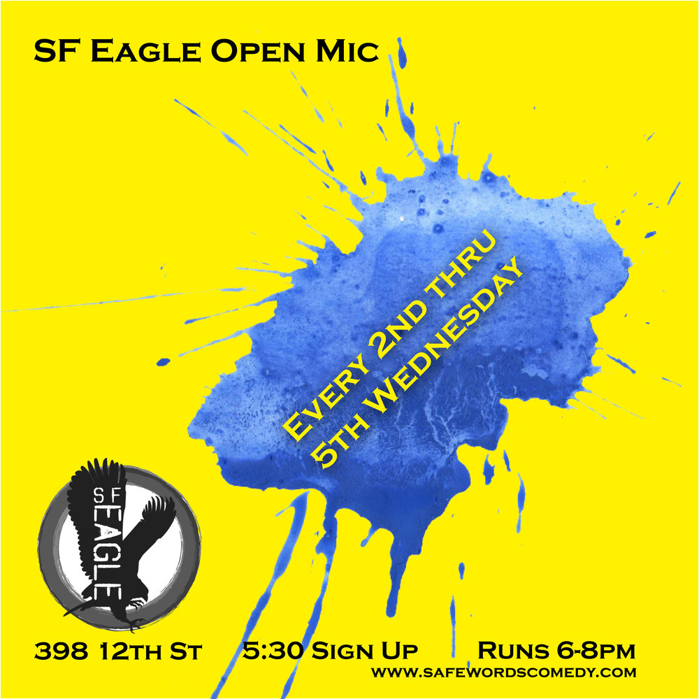 Four years and counting, the SF Eagle open mic is every 2nd though 5th Wednesday. First Wednesdays are reserved for the Safe Words comedy showcase.