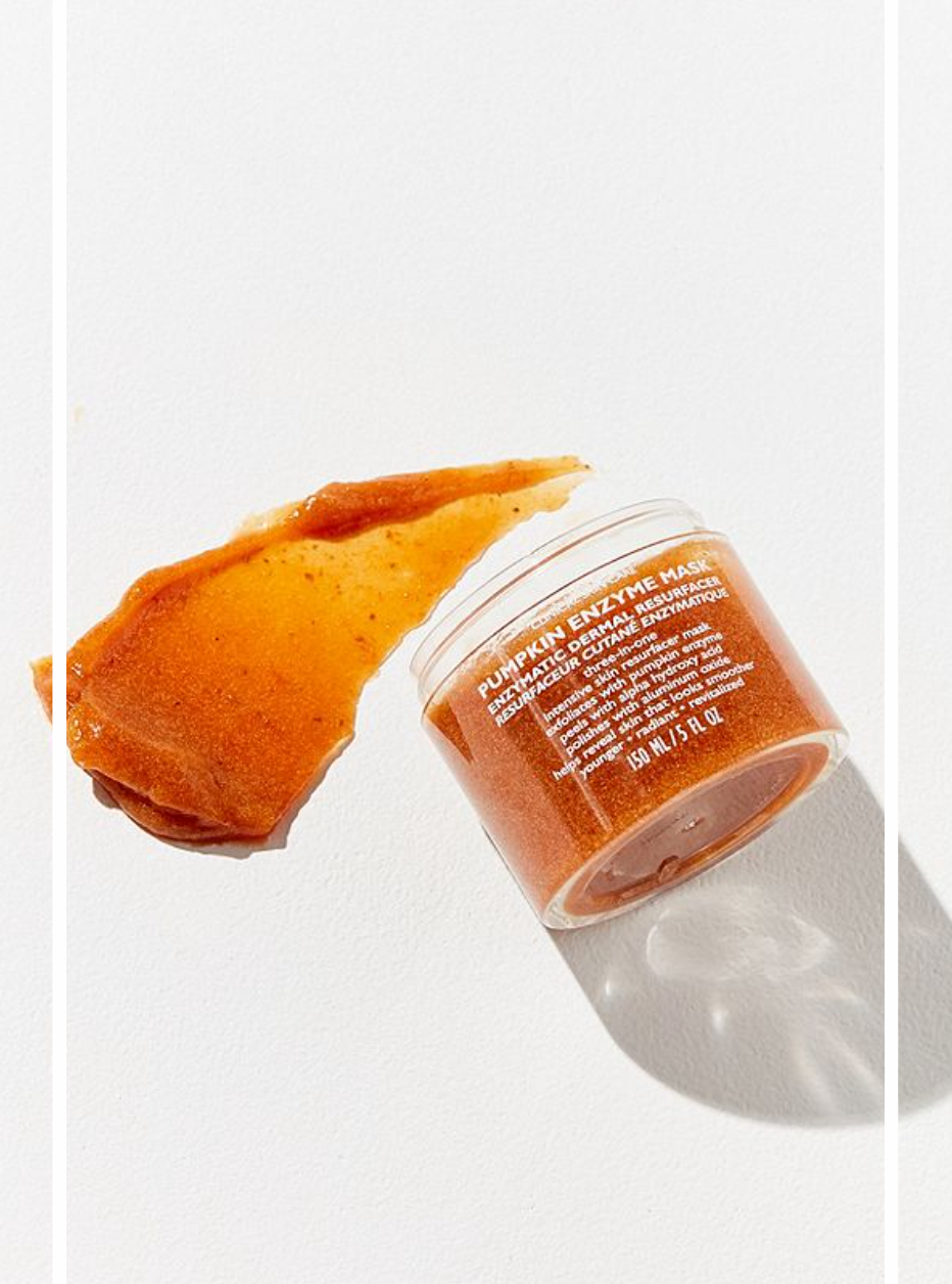 7)Peter thomas roth Pumpkin Enzyme Mask - For those of you who know me or may not know me, I'll let you know know. I am a mask-a-holic. I am constantly trying new face masks and using at least one a couple times a week. There are so many different face masks to treat different symptoms. This one I love. It smells like pumpkin and for all those pumpkin spice latte drinkers what's better than having pummpkin on your face. The pumpkin enzyme exfoliates and it is good for sensitive skin, as it is not a an abrasive scrub. It has Alpha Hydroxy Acid to peel and polishes with aluminum oxide powder. It does tingle when applied which is totally normal and neutralizes after a few minuets. I promise this masks leaves your skin looking smooth and radiant. Retail: $58