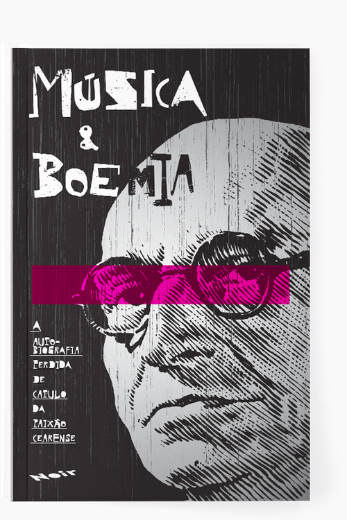 Música e Boemia  A autobiografia perdida de Catulo da Paixão Cearense Catulo da Paixão Cearense
