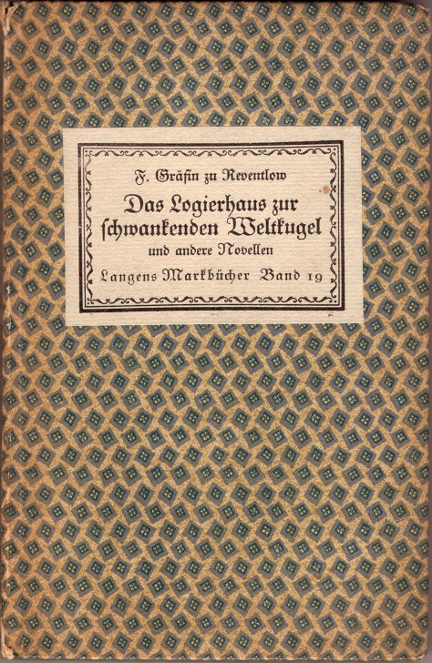 Das Logierhaus zur schwankenden Weltkugel und andere Novellen  (The Guesthouse at the Sign of the Teetering Globe and Other Novellas), published by Albert Langen, Munich, 1917