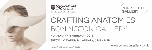 I will have some work in the group show; Crafting Anatomies at the Bonington Gallery 7th Jan - 4th Feb 2015.  Crafting Anatomies places the human body at the centre of a multi-disciplinary dialogue; exploring how this entity has been interpreted, crafted and reimagined in historical, contemporary and future contexts.