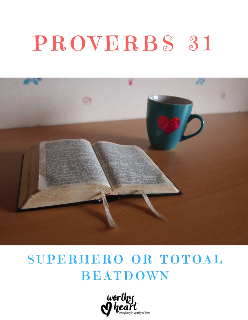Proverbs 31     Superhero or TOTAL Beat Down? — Worthy Heart