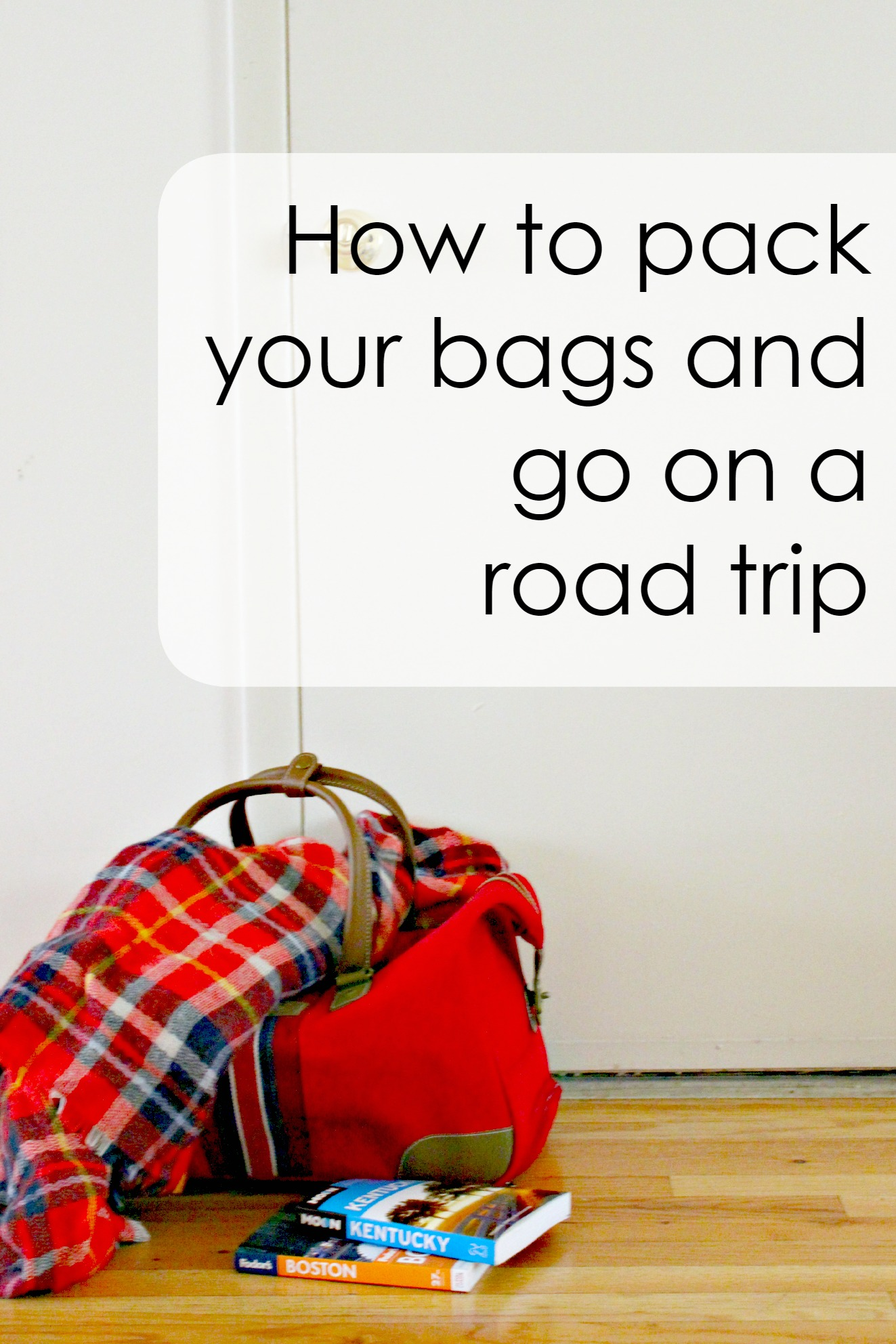 How to Pack Your Bags and Go on a Road Trip