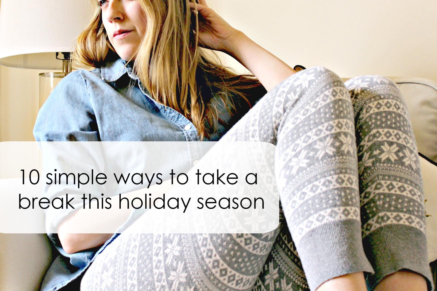Ten Simple Ways to Take a Break This Holiday Season