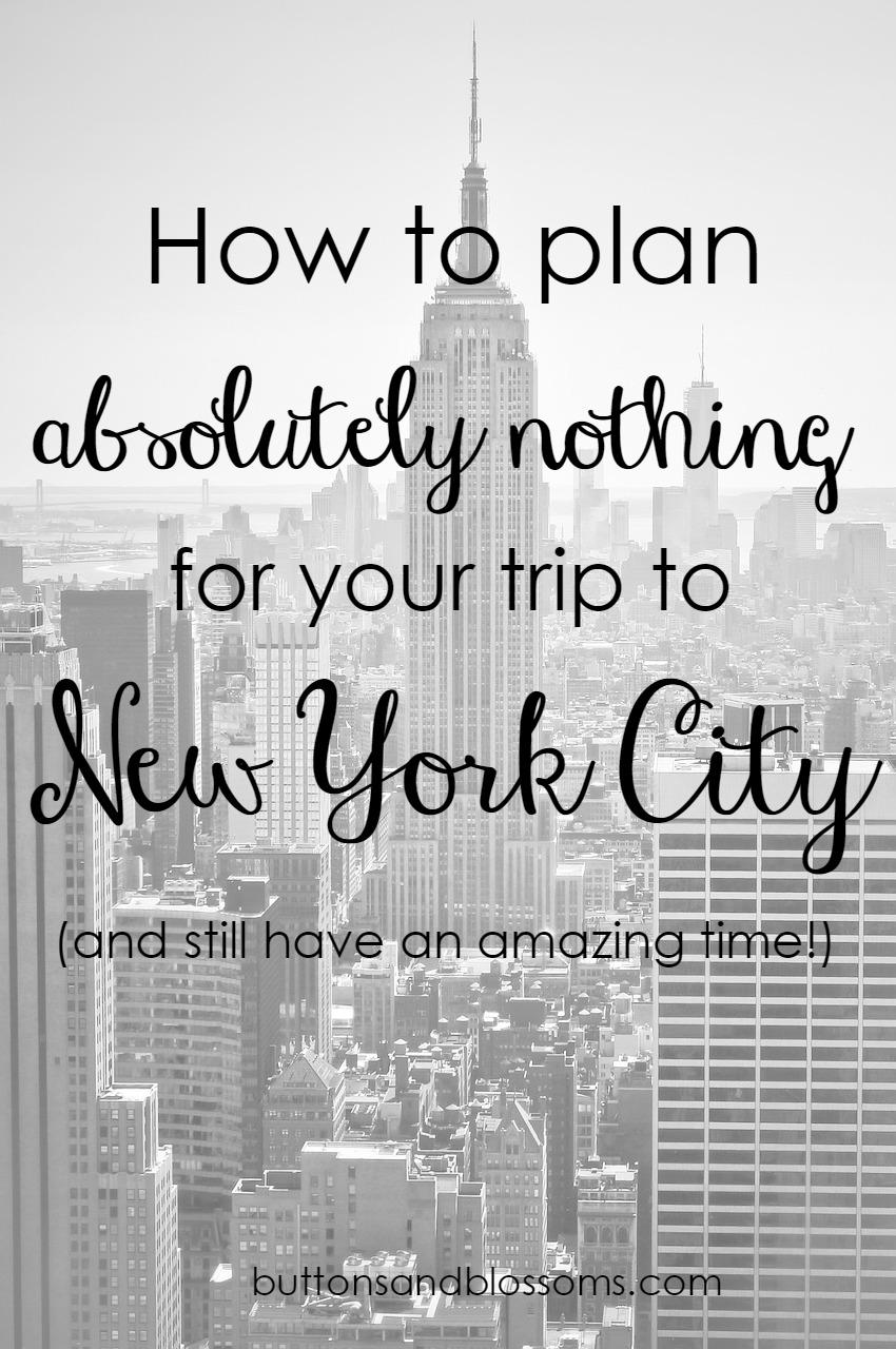 How to Plan Absolutely Nothing for Your Trip to New York City (and still have an amazing time!)