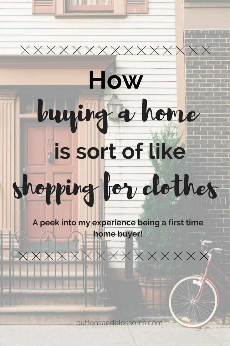 Home buying is a lot like shopping for the perfect clothes. Sharing some tips for the home buying process now on buttons & blossoms