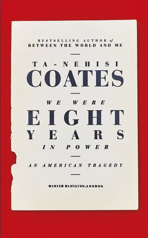 We Were Eight Years In Power: An American Tragedy - Ta-Nehisi Coates