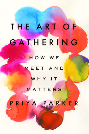 The Art of Gathering: How We Meet and Why It Matters - Priya Parker