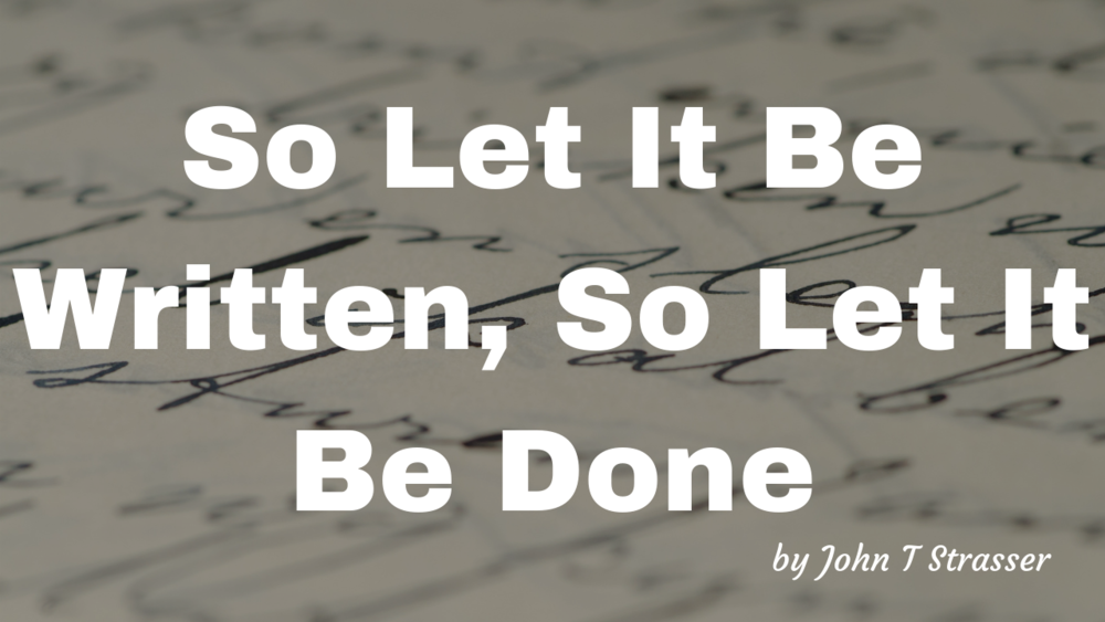 So Let It Be Written, So Let It Be Done.png
