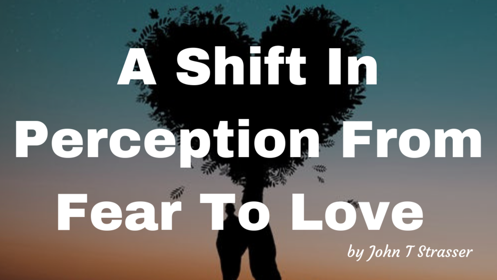 A Shift In Perception From Fear To Love.png