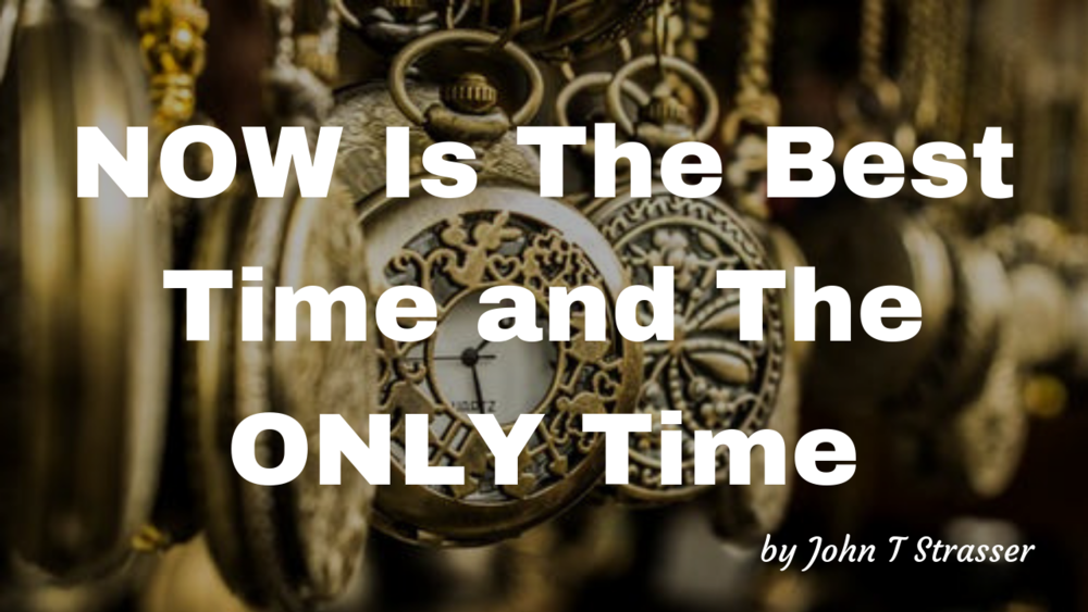 NOW Is The Best Time and The ONLY Time.png