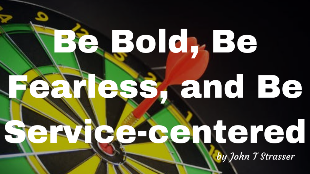Be Bold, Be Fearless, and Be Service-centered (1).png